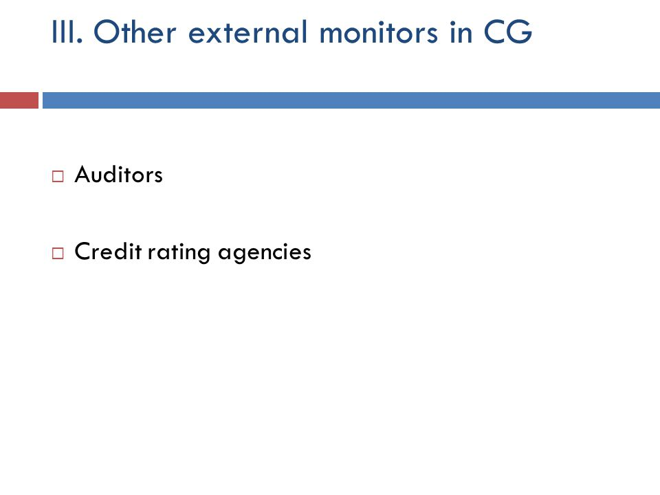 III. Other external monitors in CG  Auditors  Credit rating agencies
