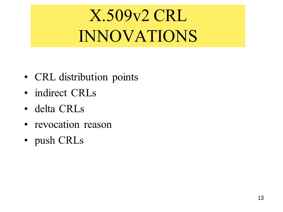 13 X.509v2 CRL INNOVATIONS CRL distribution points indirect CRLs delta CRLs revocation reason push CRLs