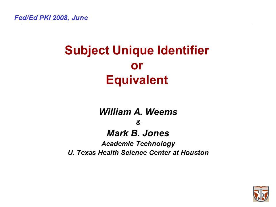 Fed/Ed PKI 2008, June Subject Unique Identifier or Equivalent William A.