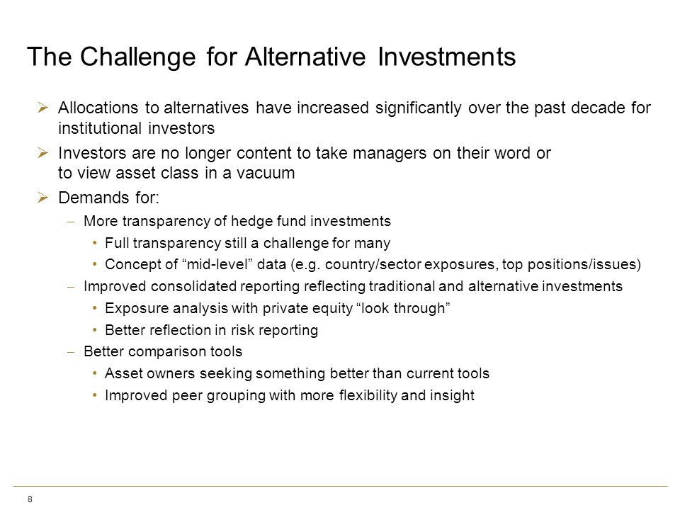 8 The Challenge for Alternative Investments  Allocations to alternatives have increased significantly over the past decade for institutional investor