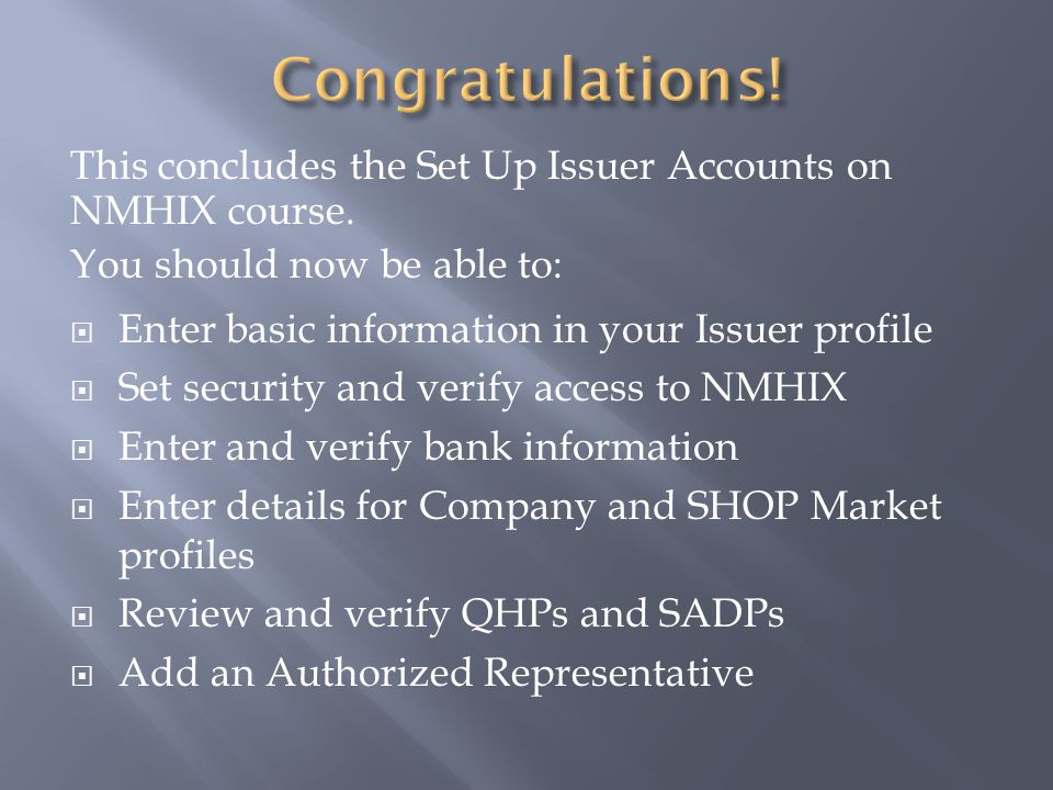 This concludes the Set Up Issuer Accounts on NMHIX course.