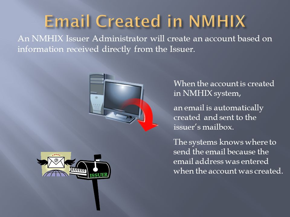 An NMHIX Issuer Administrator will create an account based on information received directly from the Issuer.