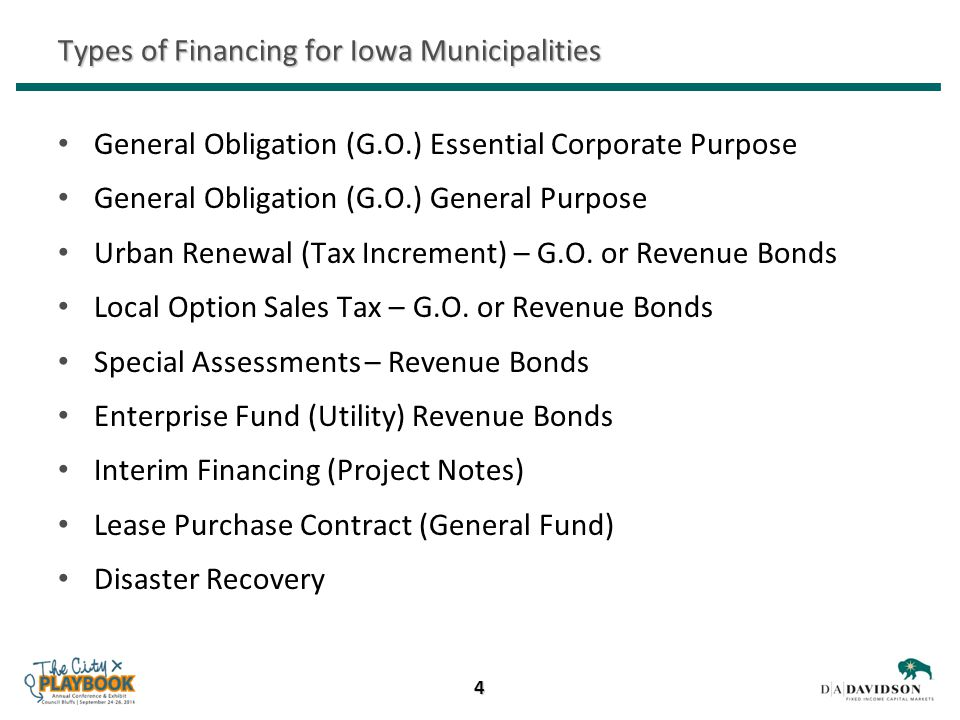 Types of Financing for Iowa Municipalities General Obligation (G.O.) Essential Corporate Purpose General Obligation (G.O.) General Purpose Urban Renewal (Tax Increment) – G.O.
