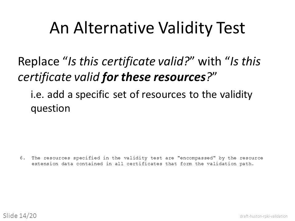 An Alternative Validity Test Replace Is this certificate valid with Is this certificate valid for these resources i.e.