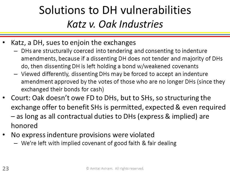 Solutions to DH vulnerabilities Katz v. Oak Industries Katz, a DH, sues to enjoin the exchanges – DHs are structurally coerced into tendering and cons