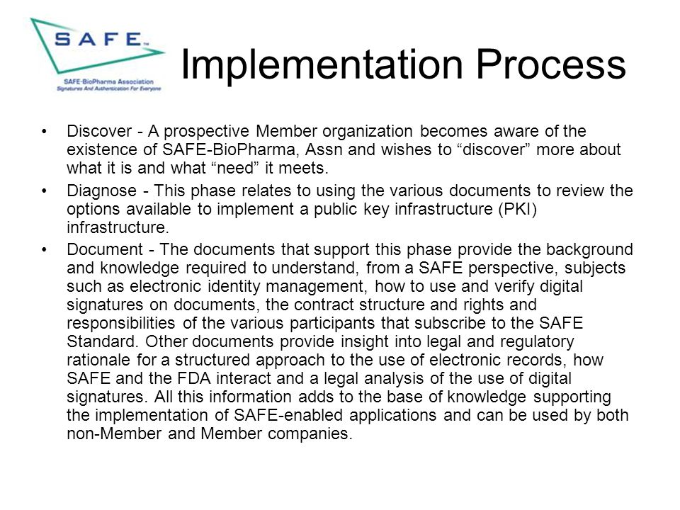 """Implementation Process Discover - A prospective Member organization becomes aware of the existence of SAFE-BioPharma, Assn and wishes to """"discover"""" mo"""