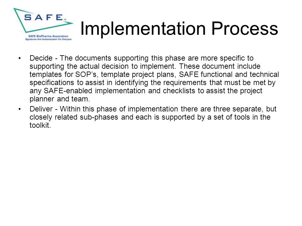 Implementation Process Decide - The documents supporting this phase are more specific to supporting the actual decision to implement. These document i
