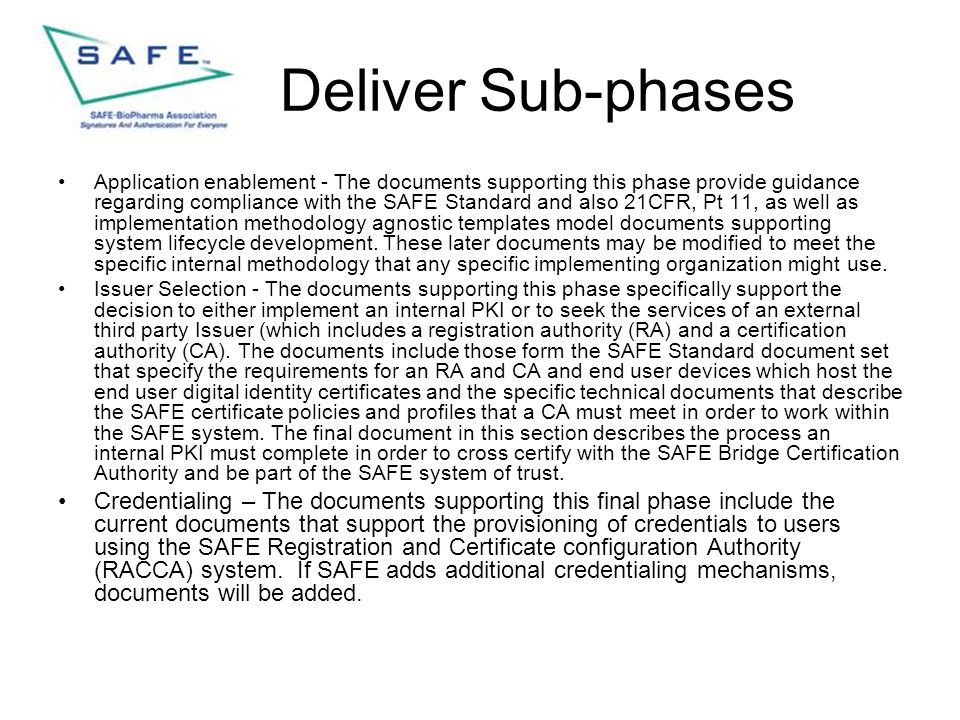 Deliver Sub-phases Application enablement - The documents supporting this phase provide guidance regarding compliance with the SAFE Standard and also 21CFR, Pt 11, as well as implementation methodology agnostic templates model documents supporting system lifecycle development.