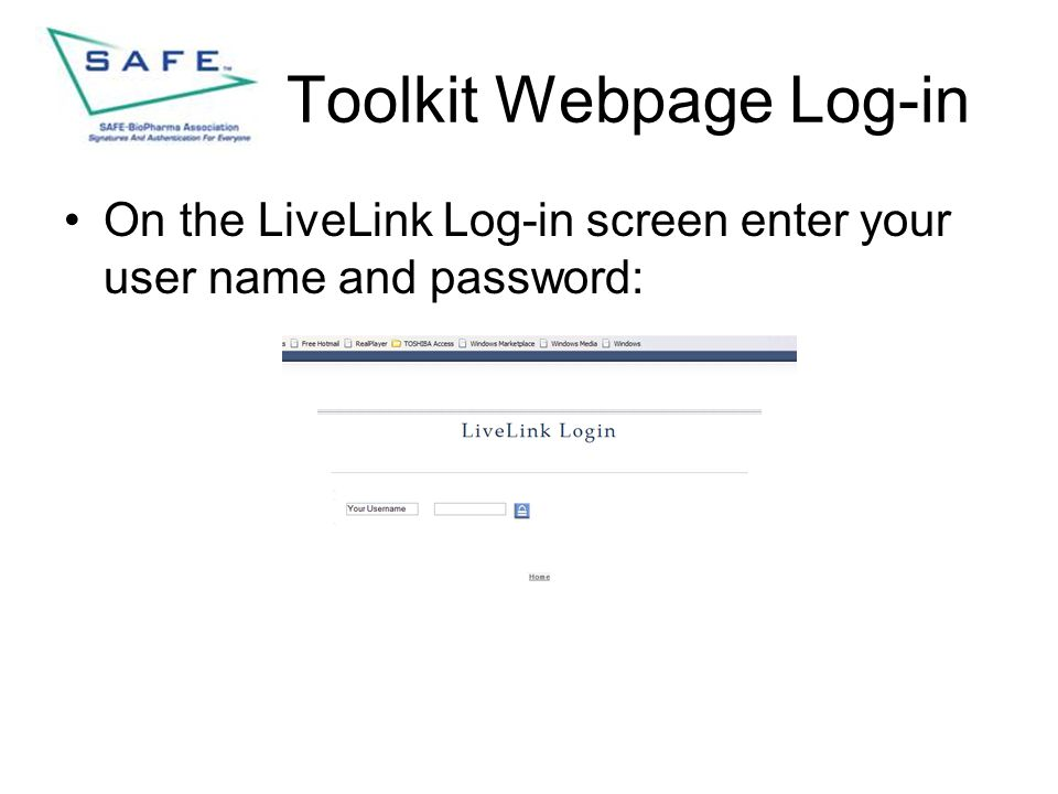 Toolkit Webpage Log-in On the LiveLink Log-in screen enter your user name and password: