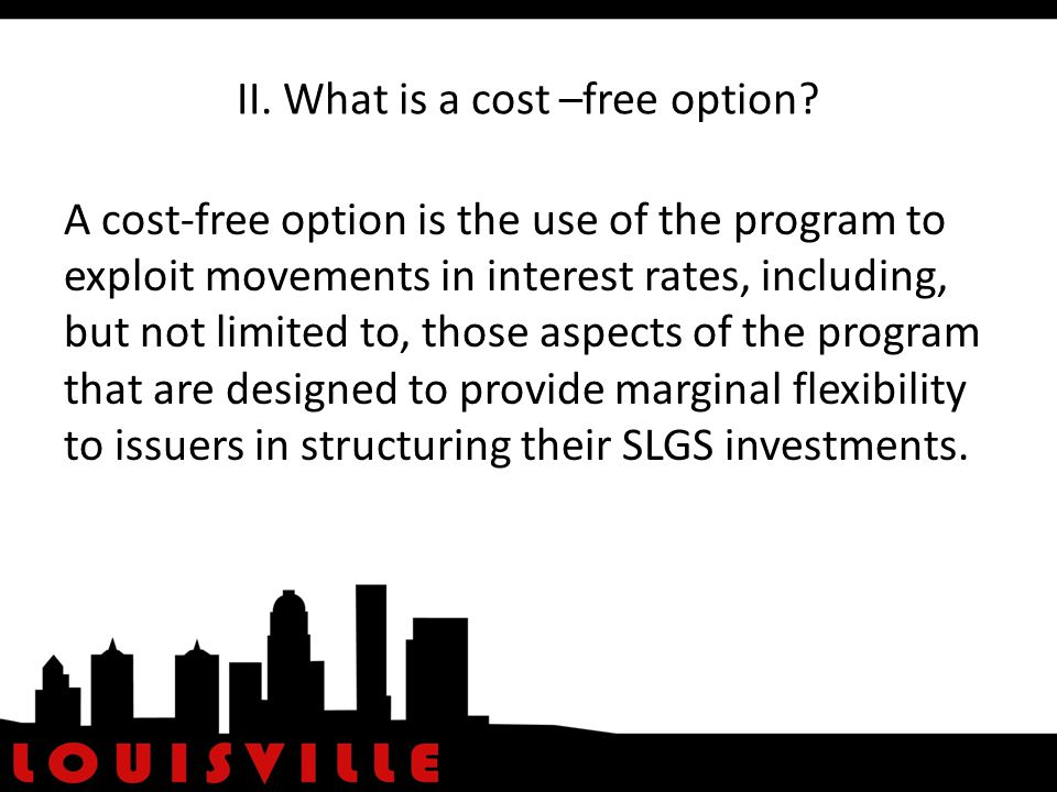 II. What is a cost –free option.