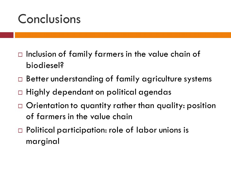 Conclusions  Inclusion of family farmers in the value chain of biodiesel.