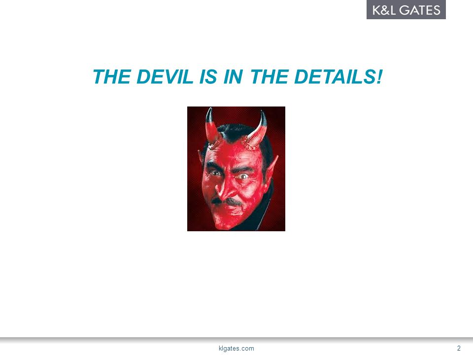 THE DEVIL IS IN THE DETAILS! klgates.com 2
