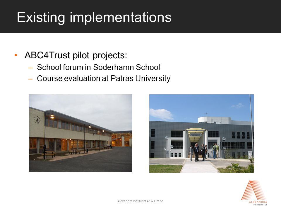 Click to edit Master title style Existing implementations ABC4Trust pilot projects: –School forum in Söderhamn School –Course evaluation at Patras Uni