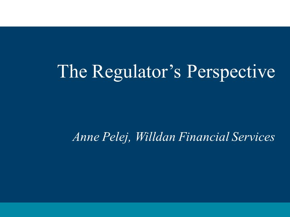 The Regulator's Perspective Anne Pelej, Willdan Financial Services