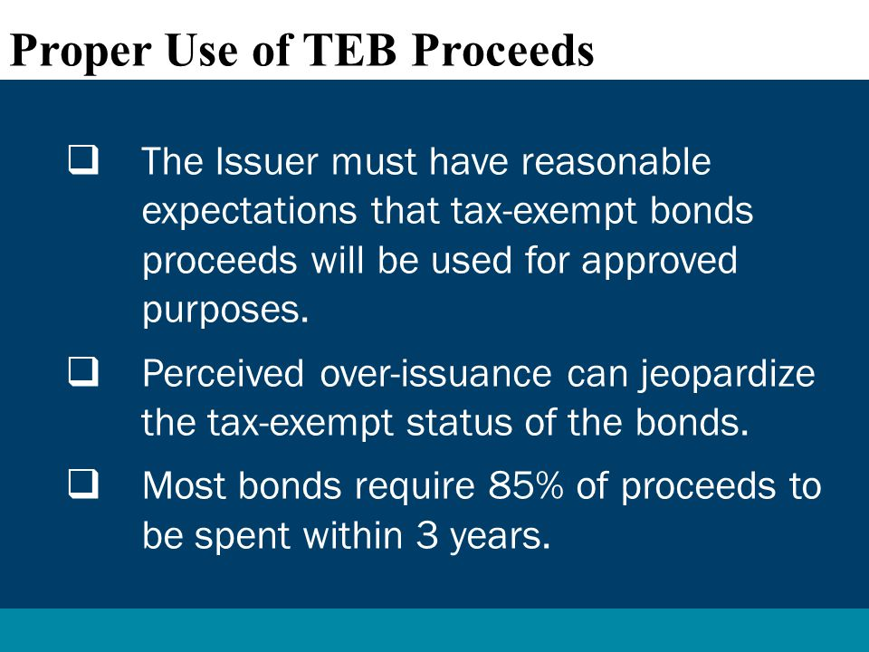  The Issuer must have reasonable expectations that tax-exempt bonds proceeds will be used for approved purposes.