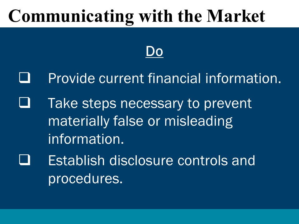 Communicating with the Market Do  Provide current financial information.