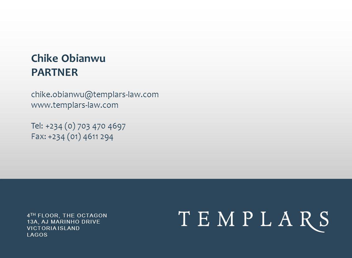 4 TH FLOOR, THE OCTAGON 13A, AJ MARINHO DRIVE VICTORIA ISLAND LAGOS Chike Obianwu PARTNER chike.obianwu@templars-law.com www.templars-law.com Tel: +23