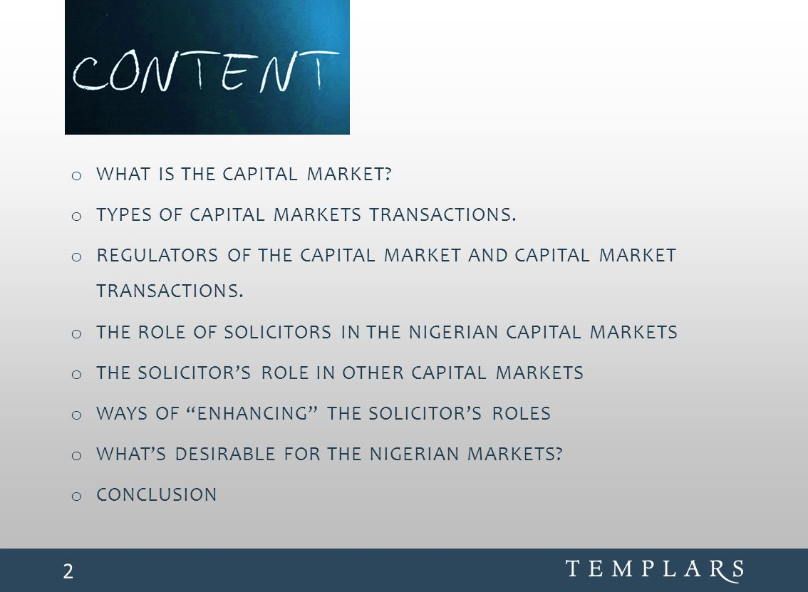 o WHAT IS THE CAPITAL MARKET? o TYPES OF CAPITAL MARKETS TRANSACTIONS. o REGULATORS OF THE CAPITAL MARKET AND CAPITAL MARKET TRANSACTIONS. o THE ROLE