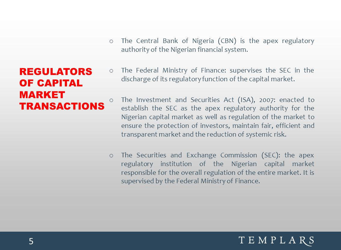 REGULATORS OF CAPITAL MARKET TRANSACTIONS o The Central Bank of Nigeria (CBN) is the apex regulatory authority of the Nigerian financial system. o The