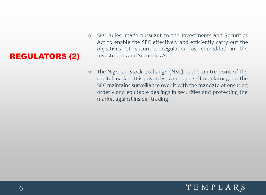 REGULATORS (2) o SEC Rules: made pursuant to the Investments and Securities Act to enable the SEC effectively and efficiently carry out the objectives