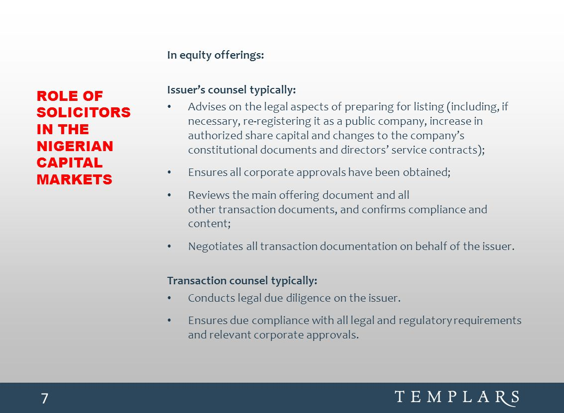 ROLE OF SOLICITORS IN THE NIGERIAN CAPITAL MARKETS In equity offerings: Issuer's counsel typically: Advises on the legal aspects of preparing for list
