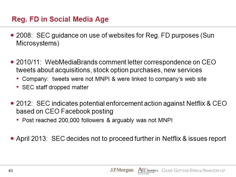 Reg. FD in Social Media Age 40  2008: SEC guidance on use of websites for Reg. FD purposes (Sun Microsystems)  2010/11: WebMediaBrands comment lette