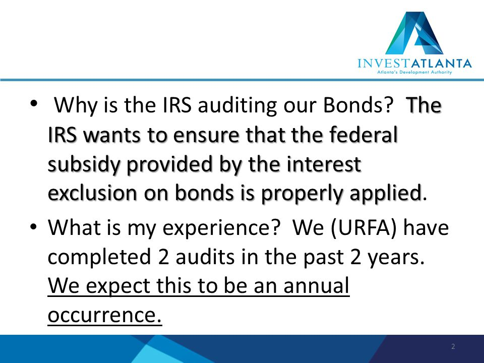The IRS wants to ensure that the federal subsidy provided by the interest exclusion on bonds is properly applied Why is the IRS auditing our Bonds? Th