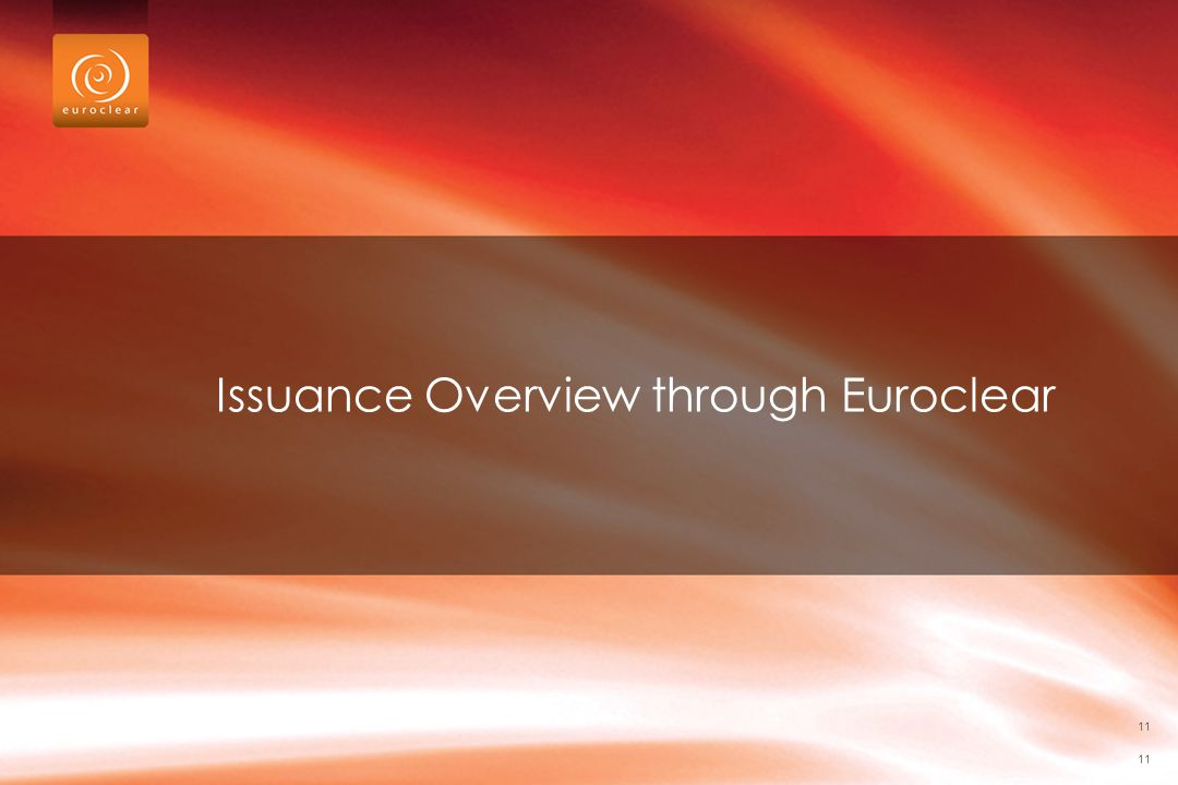 11 Issuance Overview through Euroclear 11
