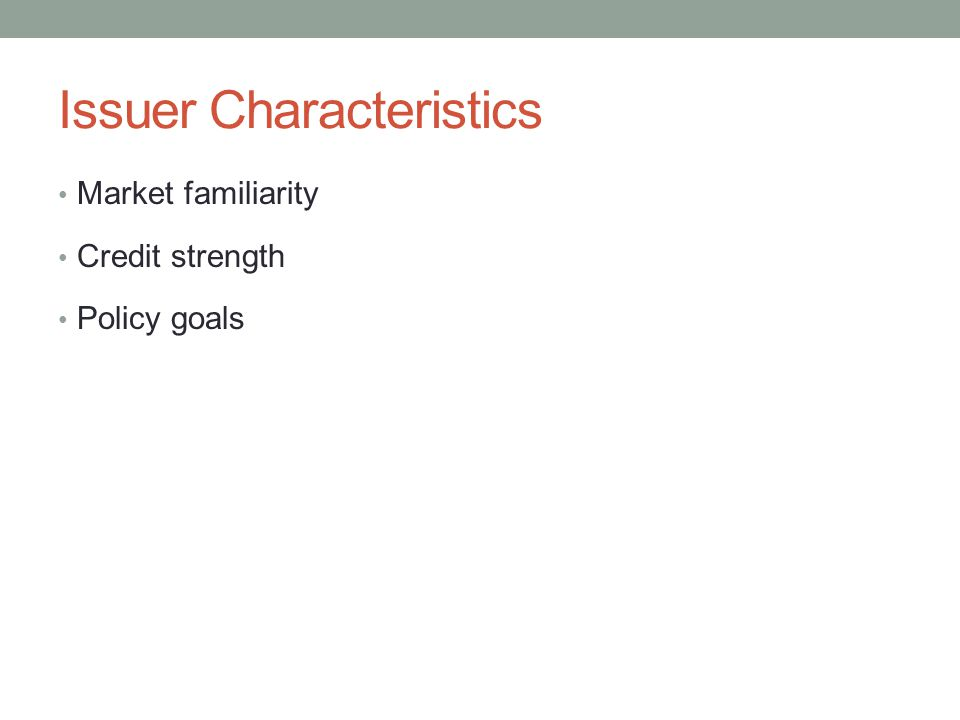 Issuer Characteristics Market familiarity Credit strength Policy goals