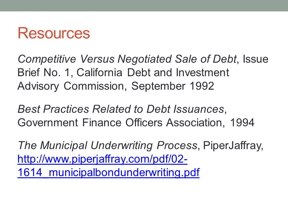 Resources Competitive Versus Negotiated Sale of Debt, Issue Brief No. 1, California Debt and Investment Advisory Commission, September 1992 Best Pract