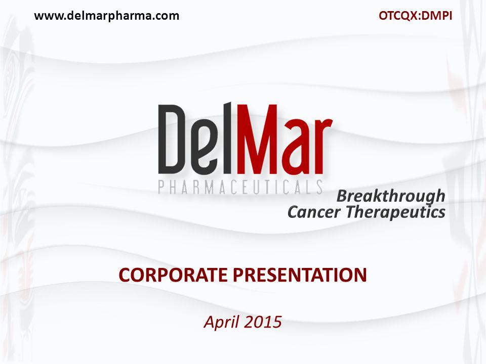 www.delmarpharma.com OTCQX:DMPI CORPORATE PRESENTATION April 2015