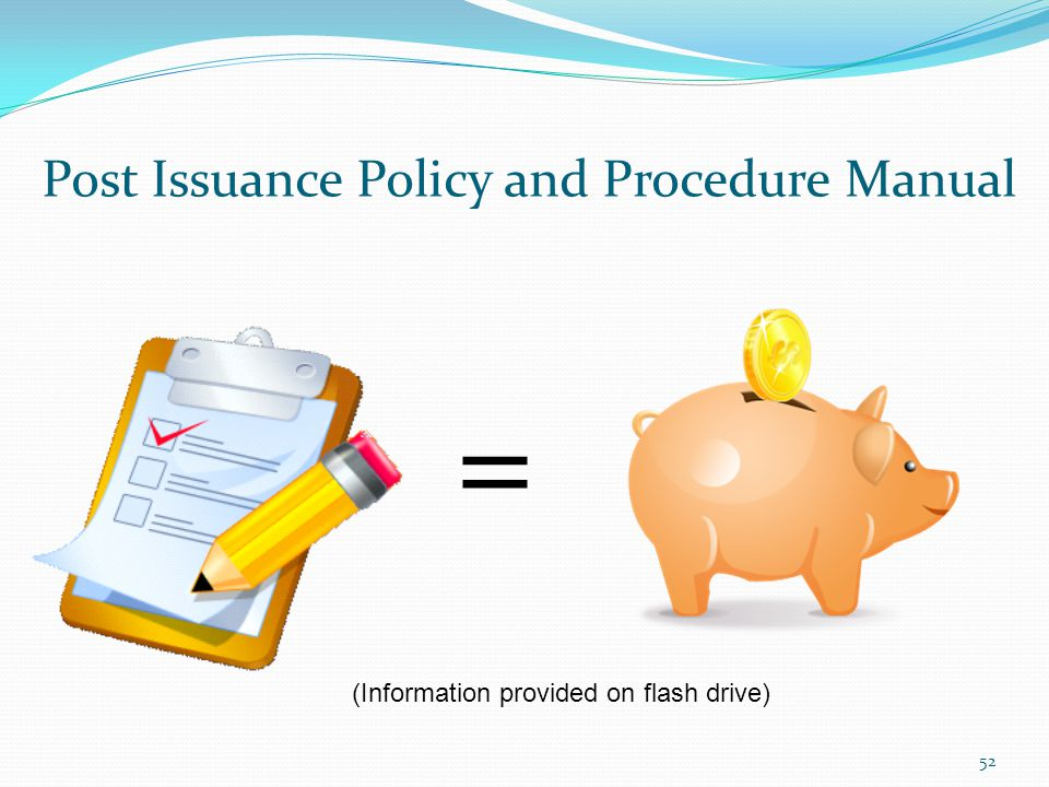 Post Issuance Policy and Procedure Manual 52 = (Information provided on flash drive)