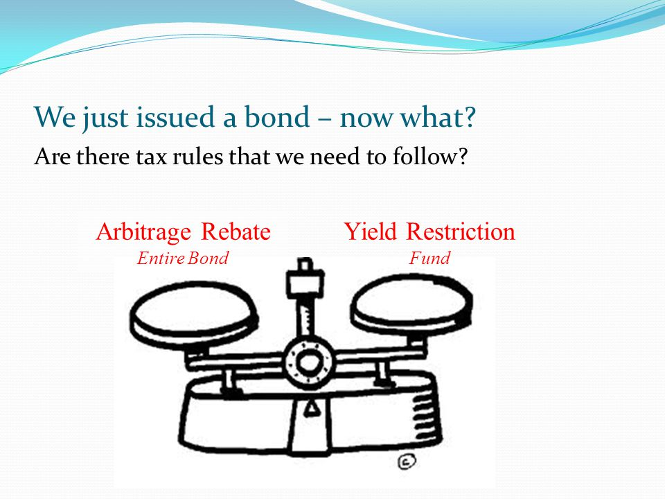 We just issued a bond – now what. Are there tax rules that we need to follow.