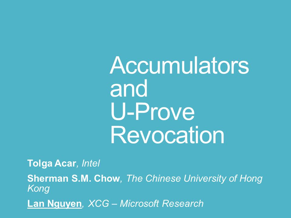 Outline Accumulators Definitions and Security Anonymous Revocation New scheme U-Prove Overview Revocation methods Revocation with the new accumulator Implementation and Performance