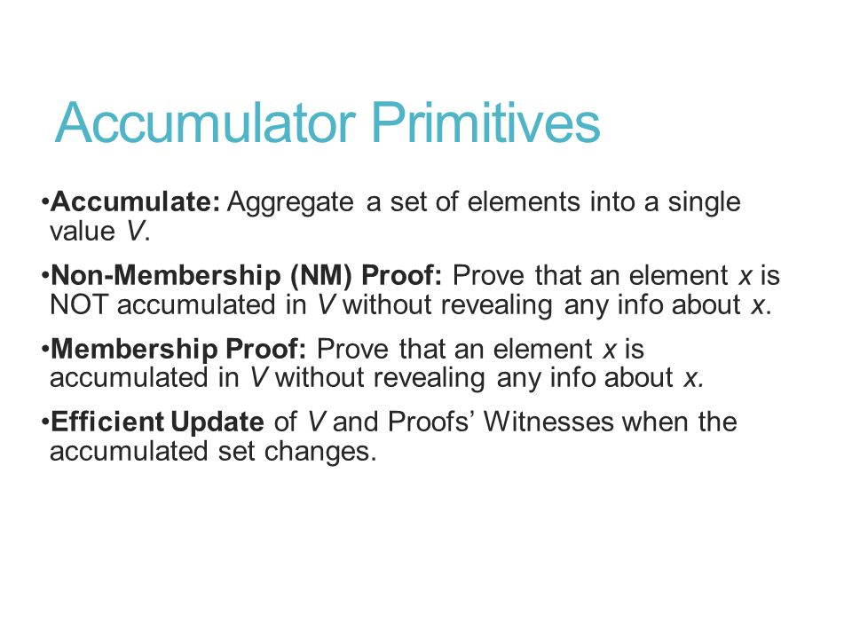 Accumulator Primitives Accumulate: Aggregate a set of elements into a single value V.