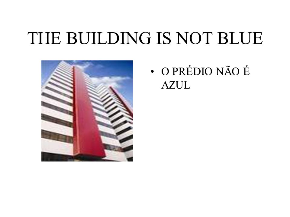 THE BUILDING IS NOT BLUE O PRÉDIO NÃO É AZUL