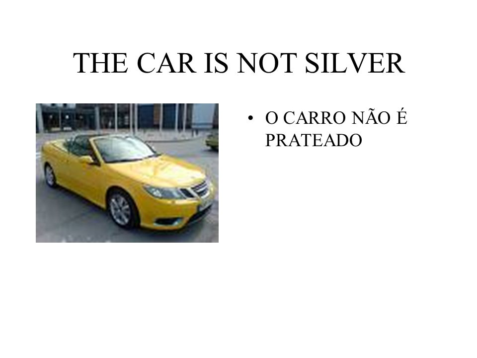 THE CAR IS NOT SILVER O CARRO NÃO É PRATEADO