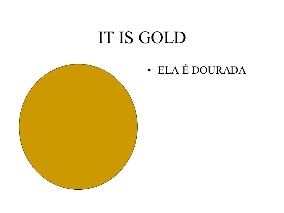 IT IS GOLD ELA É DOURADA