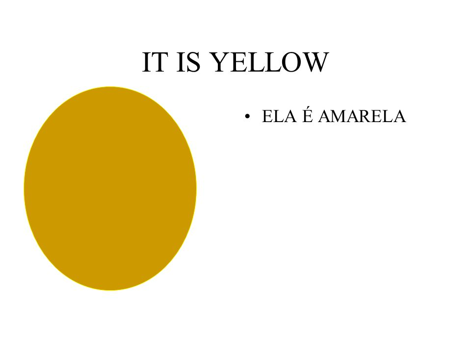 IT IS YELLOW ELA É AMARELA