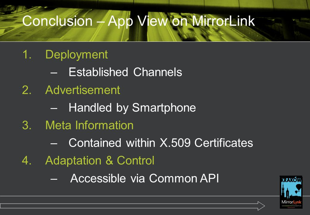 1.Deployment –Established Channels 2.Advertisement –Handled by Smartphone 3.Meta Information –Contained within X.509 Certificates 4.Adaptation & Control –Accessible via Common API Conclusion – App View on MirrorLink