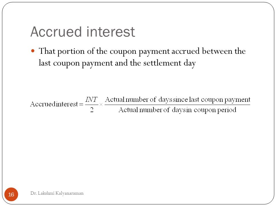Accrued interest That portion of the coupon payment accrued between the last coupon payment and the settlement day Dr.