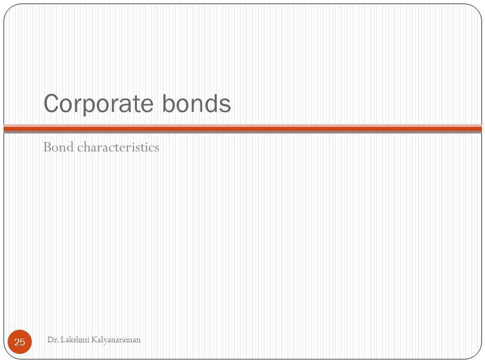 Corporate bonds Bond characteristics Dr. Lakshmi Kalyanaraman 25