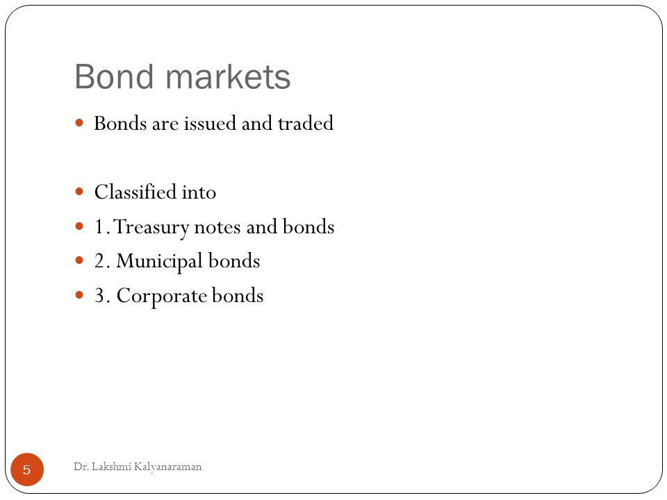 Bond markets Bonds are issued and traded Classified into 1.