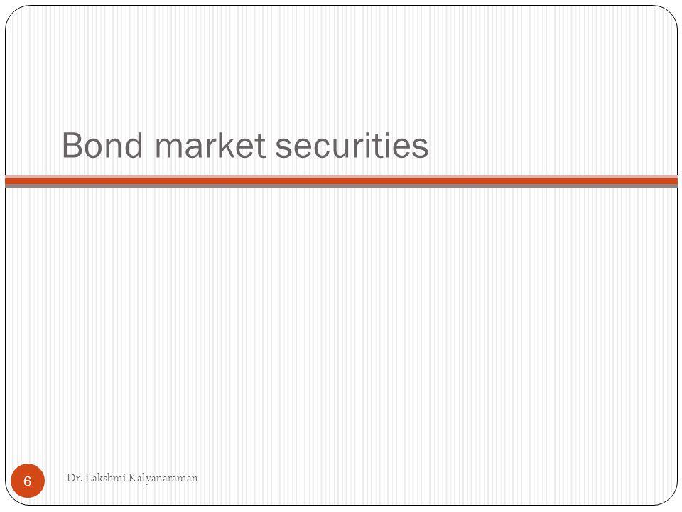 Bond market securities Dr. Lakshmi Kalyanaraman 6