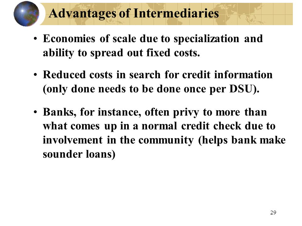 Advantages of Intermediaries Economies of scale due to specialization and ability to spread out fixed costs.