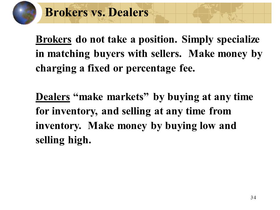 Brokers vs. Dealers Brokers do not take a position.
