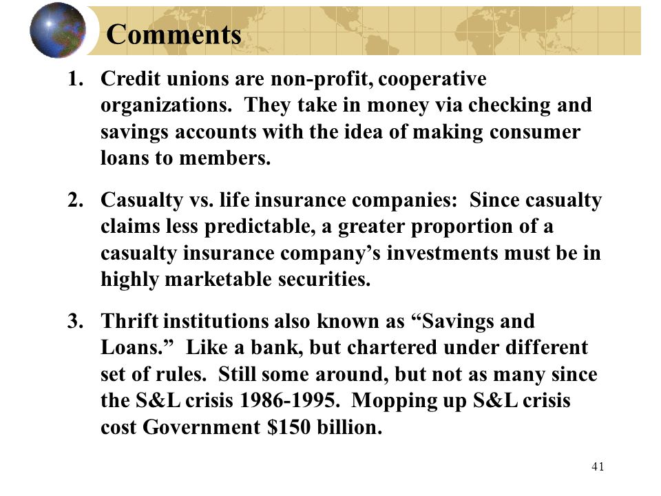 Comments 1.Credit unions are non-profit, cooperative organizations.