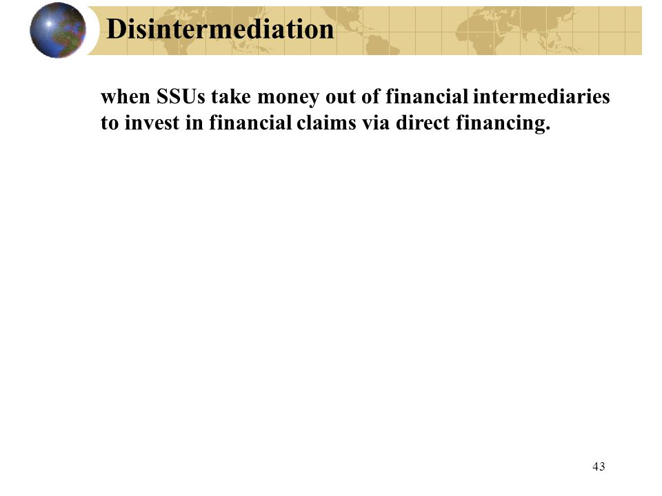 Disintermediation when SSUs take money out of financial intermediaries to invest in financial claims via direct financing.