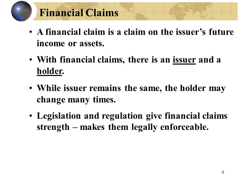 Financial Claims A financial claim is a claim on the issuer's future income or assets.