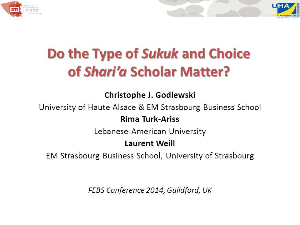 Do the Type of Sukuk and Choice of Shari'a Scholar Matter? Christophe J. Godlewski University of Haute Alsace & EM Strasbourg Business School Rima Tur
